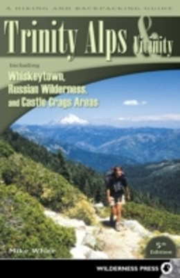 Trinity Alps & Vicinity: Including Whiskeytown, Russian Wilderness, and Castle Crags Areas