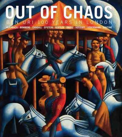 Out of Chaos: Ben Uri; 100 Years in London