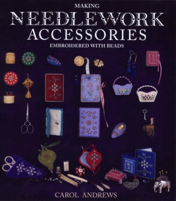 Making Needlework Accessories: Embroidered with Beads
