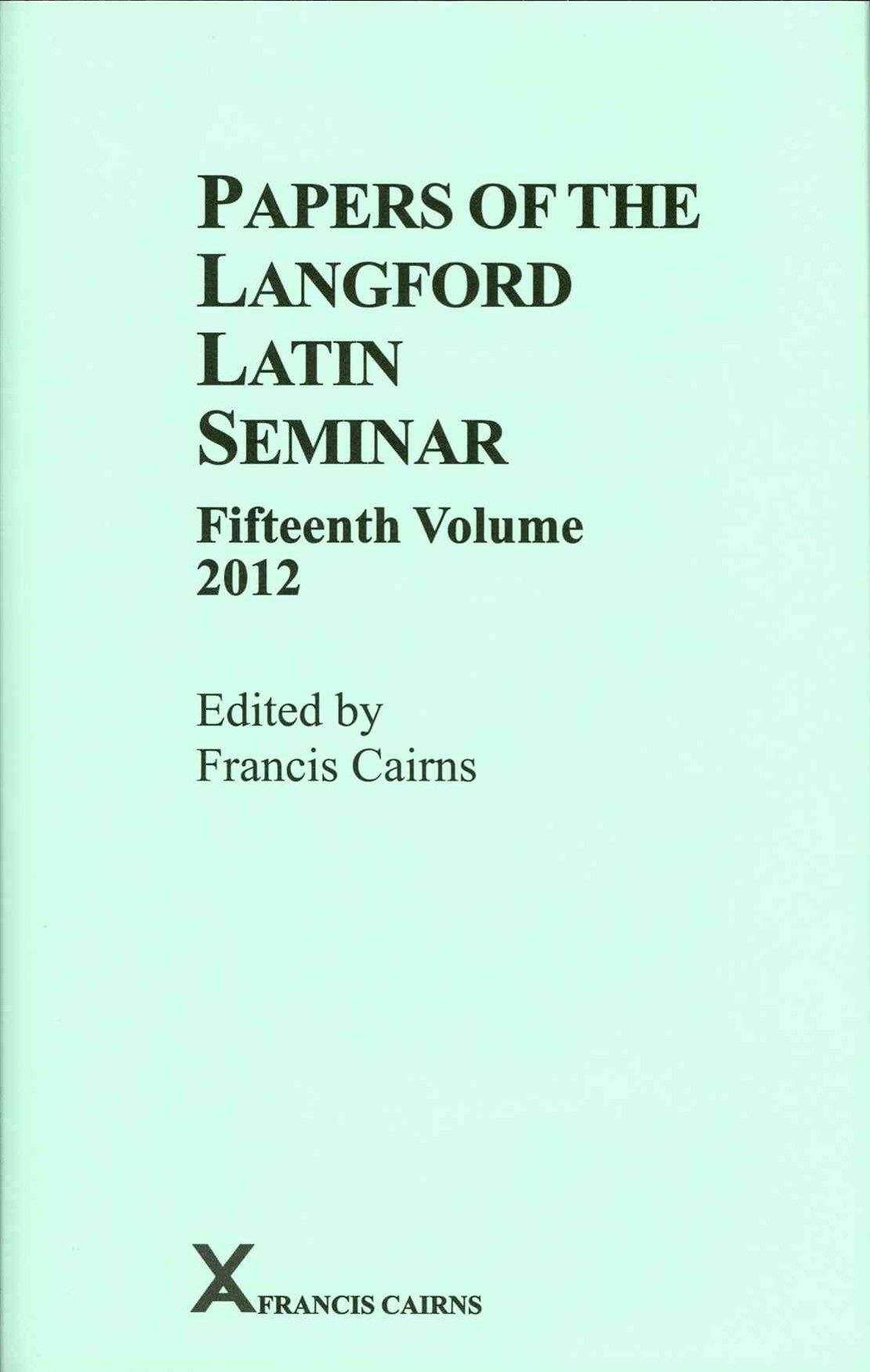Papers of the Langford Latin Seminar, Fifteenth Volume 2012