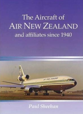 The Aircraft of Air New Zealand and its Affiliates Since 1940