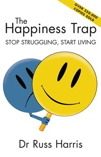 The Happiness Trap: Stop Struggling, Start Living by Dr Russ Harris, Russ Harris, Steven C. Hayes (9780908988907) - PaperBack - Religion & Spirituality Spirituality