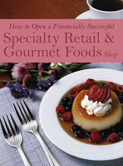 How to Open a Financially Successful Specialty Retail and Gourmet Foods Shop