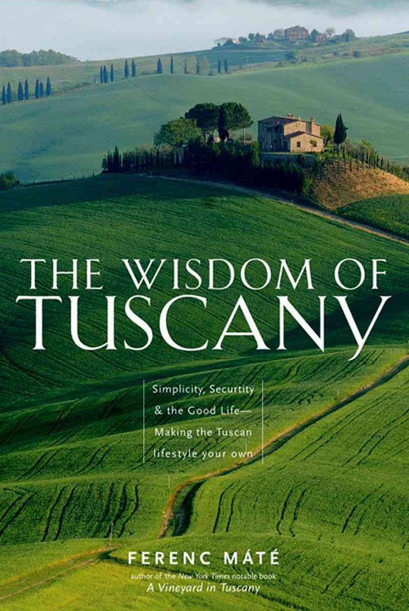 The Wisdom of Tuscany Simplicity, Security & the Good Life