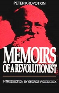 Memoirs Of A Revolutionist by Peter Kropotkin, George Woodcock (9780921689188) - PaperBack - Biographies General Biographies