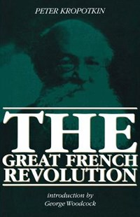 French Revolution by Peter Kropotkin, George Woodcock (9780921689386) - PaperBack - History European