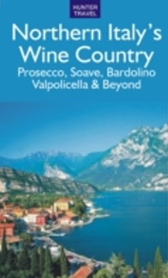 Northern Italy's Wine Country: Prosecco, Soave, Bardolino, Valpolicella & Beyond