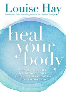 Heal Your Body: The Mental Causes for Physical Illness and the          Metaphysical Way to Overcome Them by Hay Louise L (9780937611357) - PaperBack - Health & Wellbeing General Health
