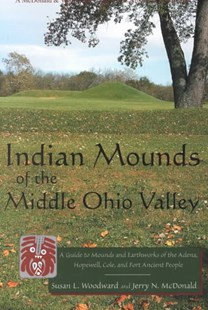 Indian Mounds of the Middle Ohio Valley by Susan L. Woodward, Jerry N. McDonald, Jerry N. McDonald (9780939923724) - PaperBack - History Ancient & Medieval History