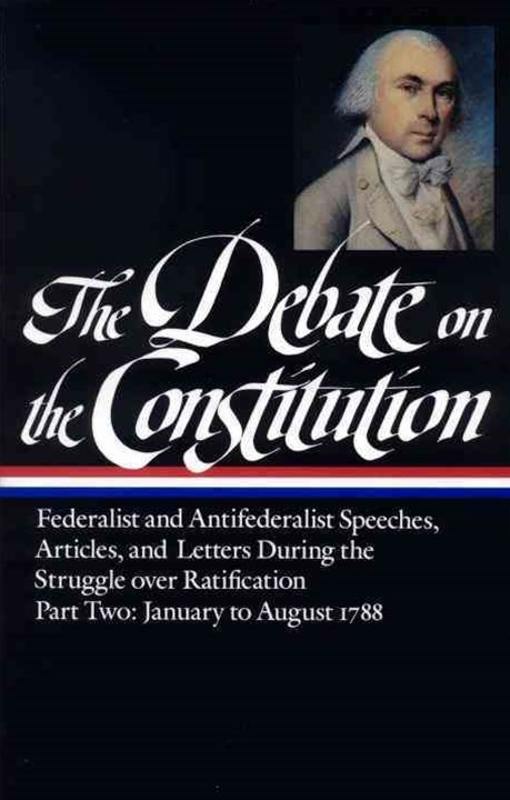The Debate on the Constitution: Federalist and Antifederalist Speeches, Articles, and Letters Durin