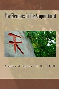 Five Elements for the Acupuncturist by Ph D O M D Kuhns Bradley (9780944647035) - PaperBack - Reference Medicine