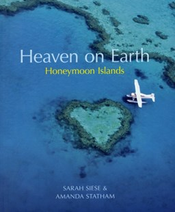 Heaven on Earth Honeymoon Islands by Sarah Siese, Amanda Statham (9780954793180) - PaperBack - Travel Travel Guides