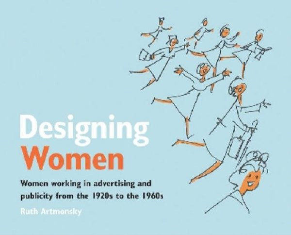 Designing Women: Women Working in Advertising and Publicity From the 1920s to the 1960s