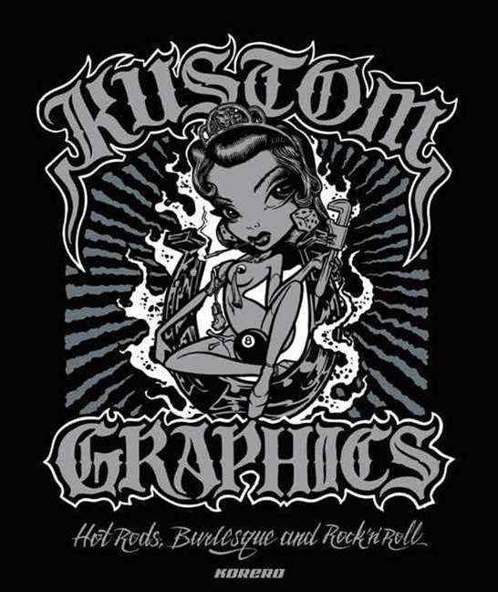 Kustom Graphics: Hot Rods, Burlesque and Rock'n'roll