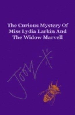 Curious Mystery Of Miss Lydia Larkin And The Widow Marvell