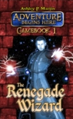 Renegade Wizard: Gamebook 1