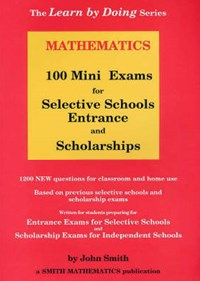 Mathematics 100 Mini Exams Selective Schools Entrance and Scholarships