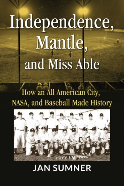 Independence, Mantle, and Miss Able