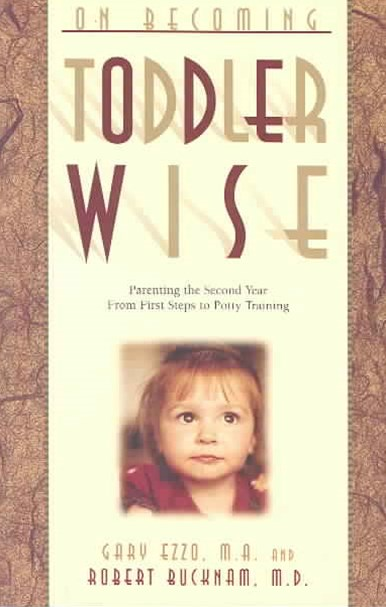 On Becoming Toddlerwise: Parenting Your 18-24 Month Old