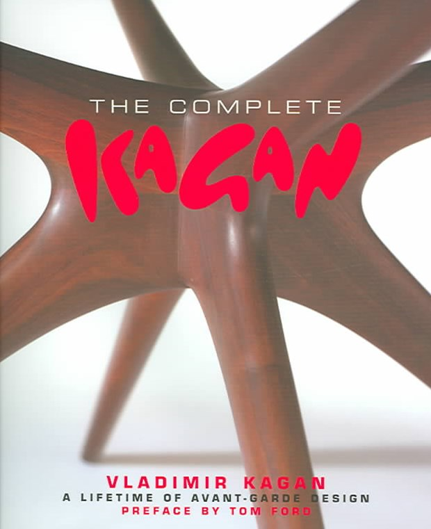 Complete Kagan, The: Vladimir Kagan - a Lifetime of Avant-garde Design