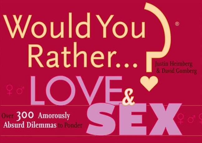 Would You Rather...?: Love and Sex