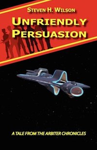 Unfriendly Persuasion - A Tale from the Arbiter Chronicles by Steven H Wilson (9780977385133) - PaperBack - Science Fiction