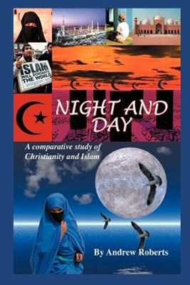 Night and Day, a Comparative Study of Christianity and Islam