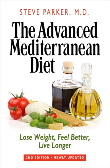 Advanced Mediterranean Diet: Lose Weight, Feel Better, Live Longer (2nd Edition)