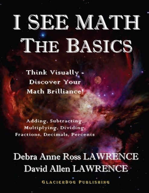 I See Math the Basics - Think Visually Discover Your Math Brilliance