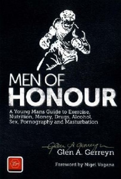 Men of Honour: A Young Man's Guide to Exercise, Nutrition, Money, Drugs and Alcohol, Sex, Pornograp
