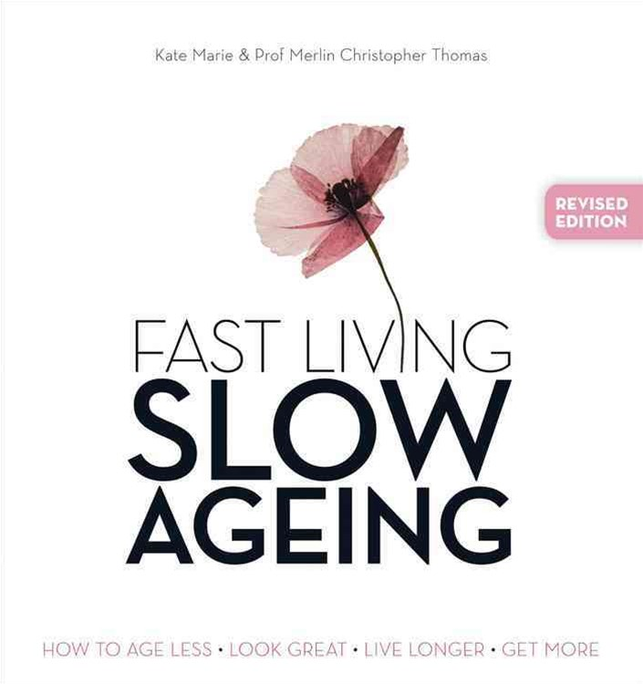 Fast Living, Slow Ageing: How to Age Less, Look Great, Live Longer, Get
