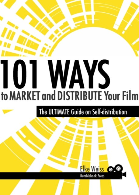 (ebook) 101 Ways to Market and Distribute Your Film