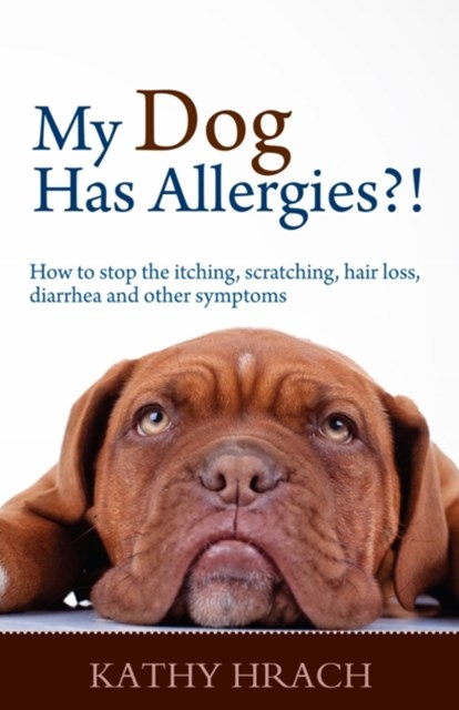 (ebook) My Dog Has Allergies?! How to Stop the Itching, Scratching, Hair Loss, Diarrhea and Other Symptoms