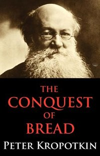 The Conquest of Bread by Peter Kropotkin (9780983061588) - PaperBack - History