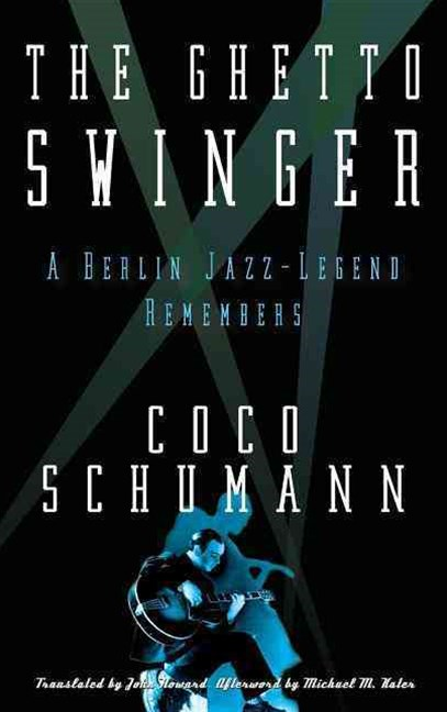 The Ghetto Swinger: A Berlin Jazz-Legend Remembers