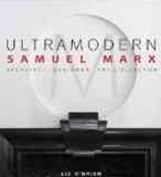 Ultra Modern: Samuel Marx: Architect, Designer, Art Collector
