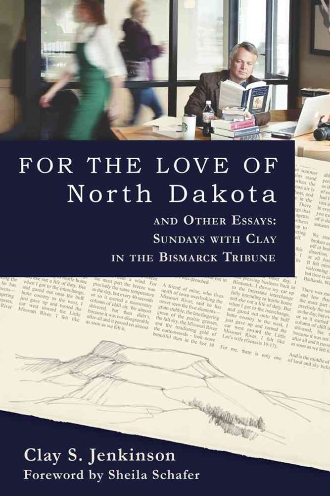 For the Love of North Dakota and Other Essays