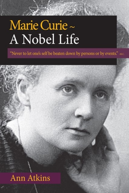 Marie Curie ~ A Nobel Life