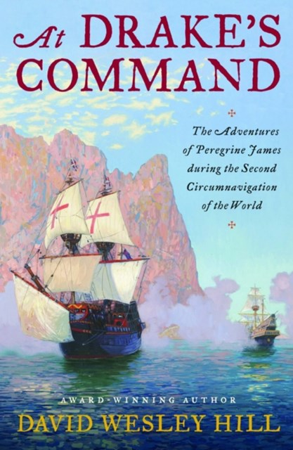 At Drake's Command: The Adventures of Peregrine James During the Second Circumnavigation of the World