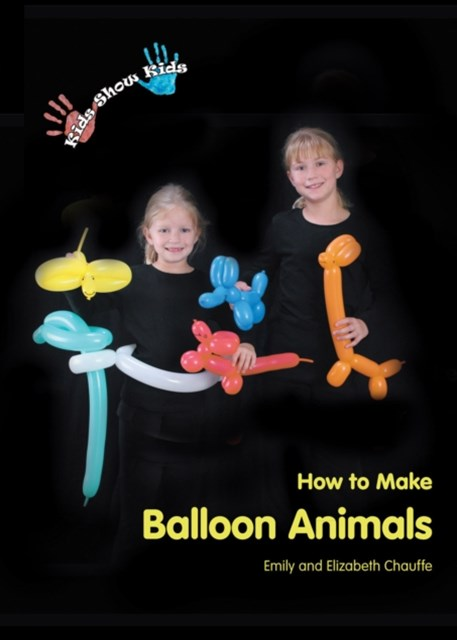 (ebook) Kids Show Kids How to Make Balloon Animals