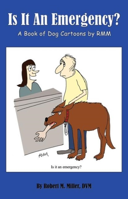 Is It an Emergency? a Book of Dog Cartoons by Rmm
