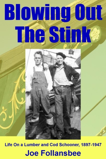 Blowing Out The Stink: Life on a Lumber and Cod Schooner, 1897-1947