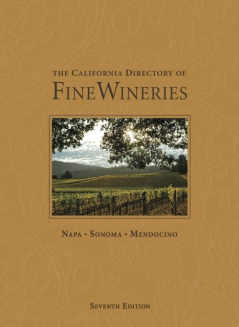 California Directory of Fine Wineries: Napa, Sonoma, Mendocino