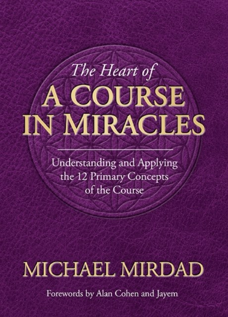 Heart of A Course in Miracles