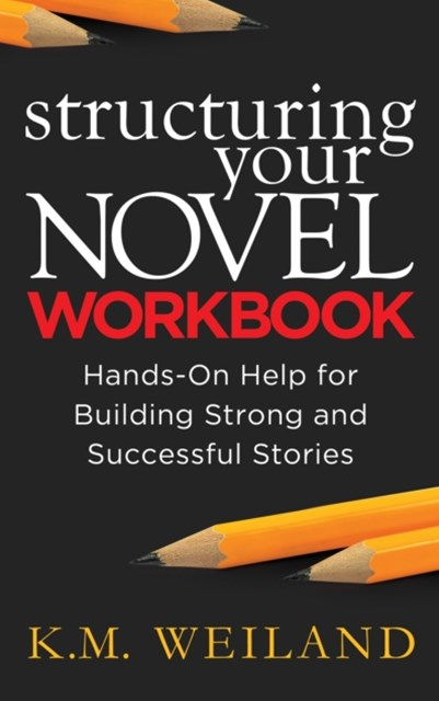 (ebook) Structuring Your Novel Workbook: Hands-On Help for Building Strong and Successful Stories