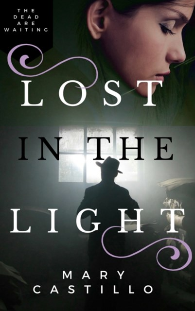 Lost in the Light: 1 in the Dori Orihuela Paranormal Mystery Series