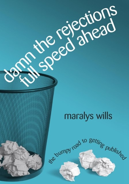 (ebook) Damn the Rejections, Full Speed Ahead: The Bumpy Road to Getting Published