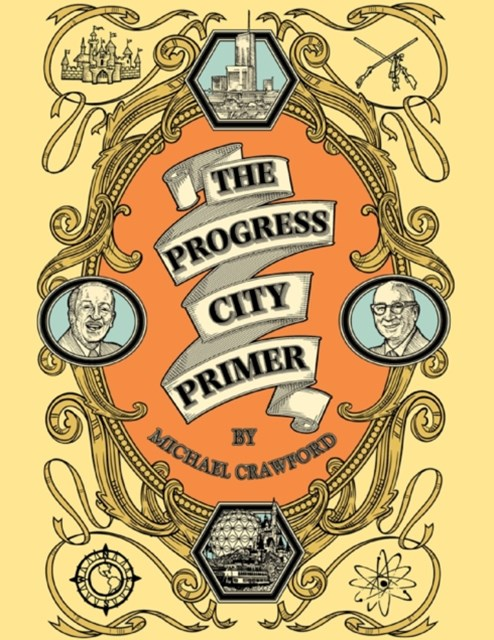Progress City Primer: Stories, Secrets, and Silliness from the Many Worlds of Walt Disney