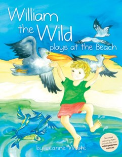 William the Wild Plays at the Beach by Leanne White (9780987505446) - PaperBack - Children's Fiction