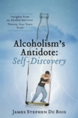 Alcoholism's Antidote:  Self-Discovery